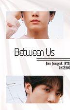Between Us/Jeon Jungkook 《One Shot》 by GirlsUlzzang