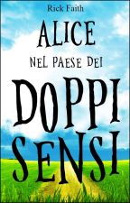 Alice nel paese dei Doppi Sensi by Rick_Faith