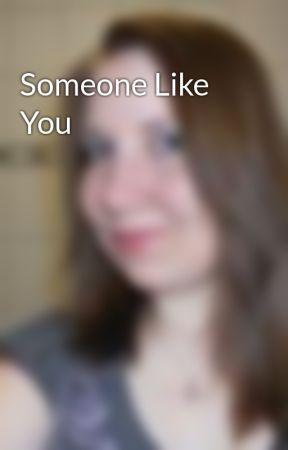 Someone Like You by missyjones