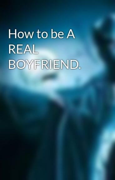 How to be A REAL BOYFRIEND. by Jason_Samuels