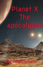 Planet X The apocalypse(On Hold) by AtalDickens