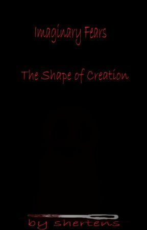 Imaginary Fears-The Shape of Creation by shertens