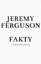 Jeremy Ferguson • Fakty by LonesomeGhost0690