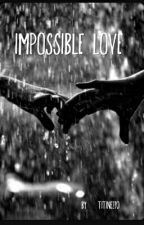 Impossible Love by Titine270