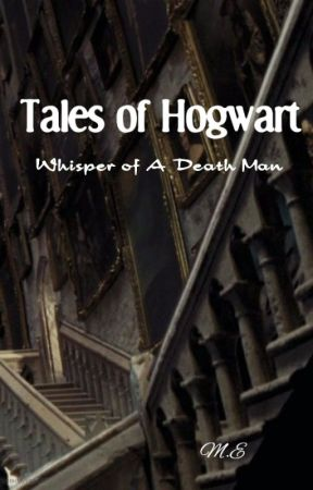 Tales of Hogwarts: Whisper of A Death Man by ingenious221B