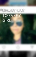 SHOUT OUT TO EVERY GIRL by medha9998