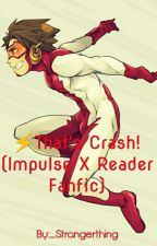 ⚡That's Crash! (Impulse X Reader Fanfic) by bby-wolfhard