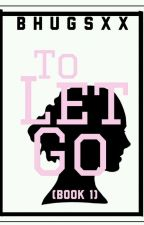 To Let Go (#Wattys2017) by Bhugsxx