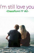 I'm still Love you-Chaosflo44 FF #2 by Colorfriend1337