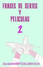 FRASES DE SERIES Y PELICULAS 2 by AAAMANTEDELIBROS19