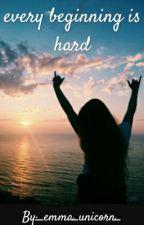 Every beginning is hard by _emma_unicorn_