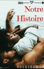 Notre Histoire (En Réécriture) by didiecoeur