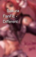 🌸Sakura FanFic - Different by cherrysakura-hime