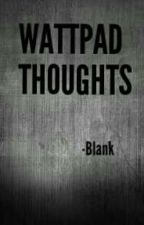 Wattpad thoughts by xblankk