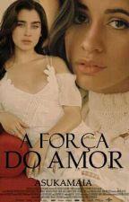 A Força do Amor - Camren G!p by AsukaMaia