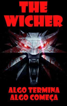 The Wicher- Algo Termina, Algo Começa by Didone01
