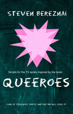 Queeroes - The TV Series (inspired by the book) by StevenBereznai