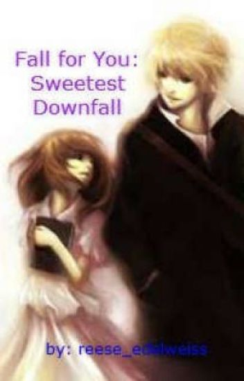 Fall for you:sweetest down fall </3