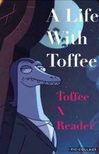 A Life With Toffee ~ Toffee X Reader  by WildChild289