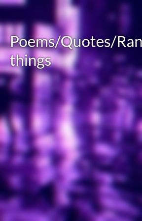 Poems/Quotes/Random things by alysac03