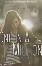 One In a Million (A Josh Hutcherson fanfic) by khutch7