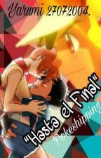 Hasta el Final(Ash X Misty_Pokeshipping)(PAUSADA) by yarumi27072004
