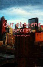 Our obscene secret by BiancaReyesII