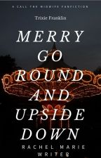 Merry Go Round and Upside Down: A Call The Midwife Fanfiction by RachelMarieWriter