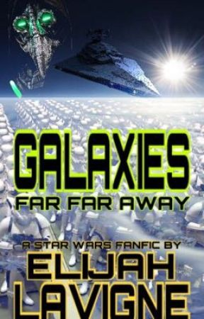 Galaxies Far Far Away (Star Wars Fanfic) by SuperiorBooksOG