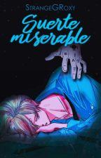 Suerte Miserable by StrangeGRoxy28