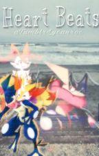 Heart Beats { Pokémon Fanfic } by aTumblrLycanroc
