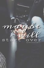 maybe we will start over • l. devries by leondredevriesfanxx