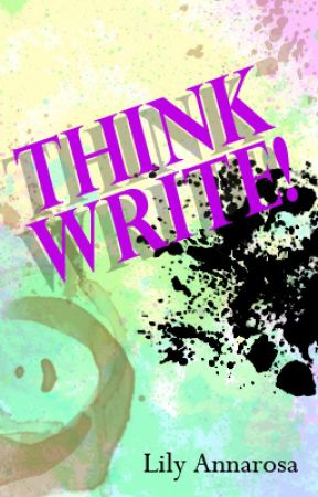 Think Write! A Guide to Help YOU be a Better Author and Promote Your Work by LilyAnnarosa