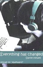 Everything Has Changed// Daniel Howell x reader [Hiatus] by blackskullhowl
