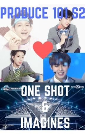 Produce 101 Season 2 Imagines/ One Shots {Request closed temporarily} by wendy_shoonlei