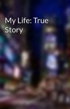 My Life: True Story by vampire_queen