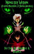 Monster Within (Danny Phantom X Young Justice) ON HIATUS by Fan-Fic-Universe