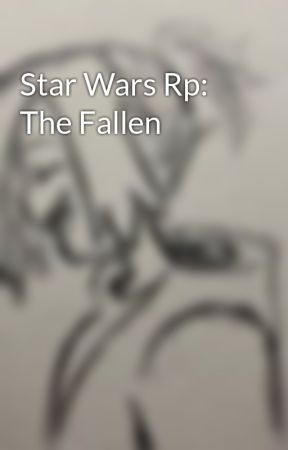 Star Wars Rp: The Fallen by -Sans_The_Pun-