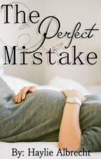 The Perfect Mistake (Teen pregnancy, Under construction) by Love_Albrecht