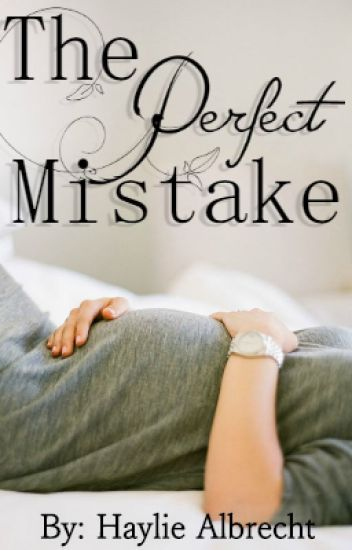 The Perfect Mistake (Teen pregnancy, Under construction)