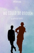 We Could Be Enough: A Jamilton Story by JanLee1800