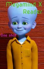 Megamind X Reader by Pandalion23