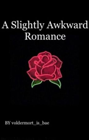 A Slightly Awkward Romance  by voldermort_is_bae