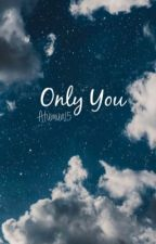 | Only You | MINISHAW BOOK 1 by Atumun15