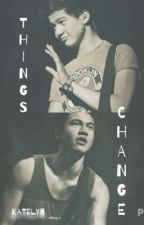 Things Change (5SOS Fanfiction) AU by gaskarthfthood