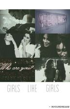 Girls Like Girls ~ Camren by inyourdreaam