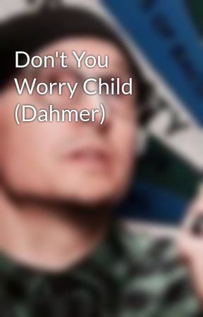 Don't You Worry Child (Dahmer) by _ellieEmpire_
