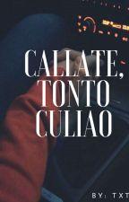 Callate, Tonto Culiao by txtixnxx