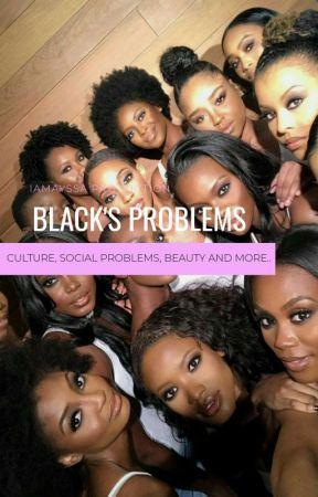 BLACK'S PROBLEMS ® by iamAyssa_