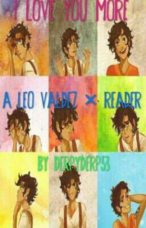 I Love You More(Leo Valdez X Reader) REQUESTS OPEN by derpyderp53
